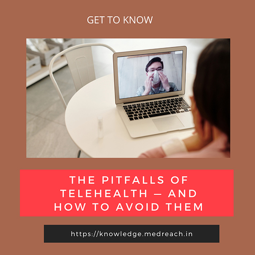 The Pitfalls of Telehealth — and How to Avoid Them